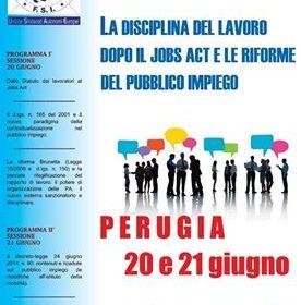 """F.S.I.: """"La disciplina del lavoro dopo il Jobs act e le riforme del Pubblico Impiego"""". Perugia – 20 e 21 giugno 2016."""