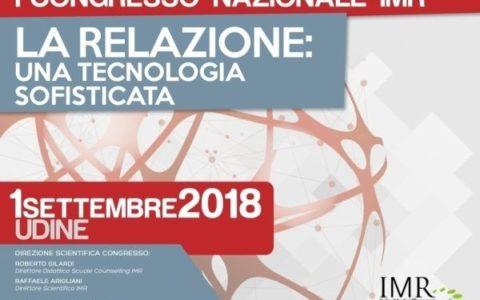 """I° Congresso Nazionale IMR:  """"La relazione: una tecnologia sofisticata"""". Udine 01.09.2018. Gratuito. Accreditato per tutte le Professioni."""
