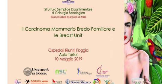 """""""Il carcinoma mammario eredo familiare e le breast unit"""". Foggia 10 maggio 2019. Accreditato con 7 (sette) crediti ECM per: Medici, Biologi, Infermieri, TSRM, TSLB, Ostetriche."""