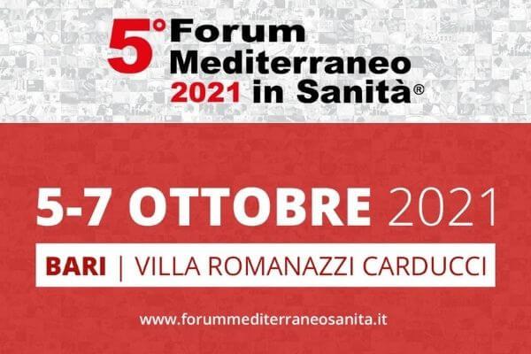 """""""5° Forum Mediterraneo: Piano Nazionale di Ripresa e Resilienza – opportunità di cambiamento della sanità da sud"""". Bari – Villa Romanazzi – Carducci – dal 05.10.2021 al 07.10.2021."""